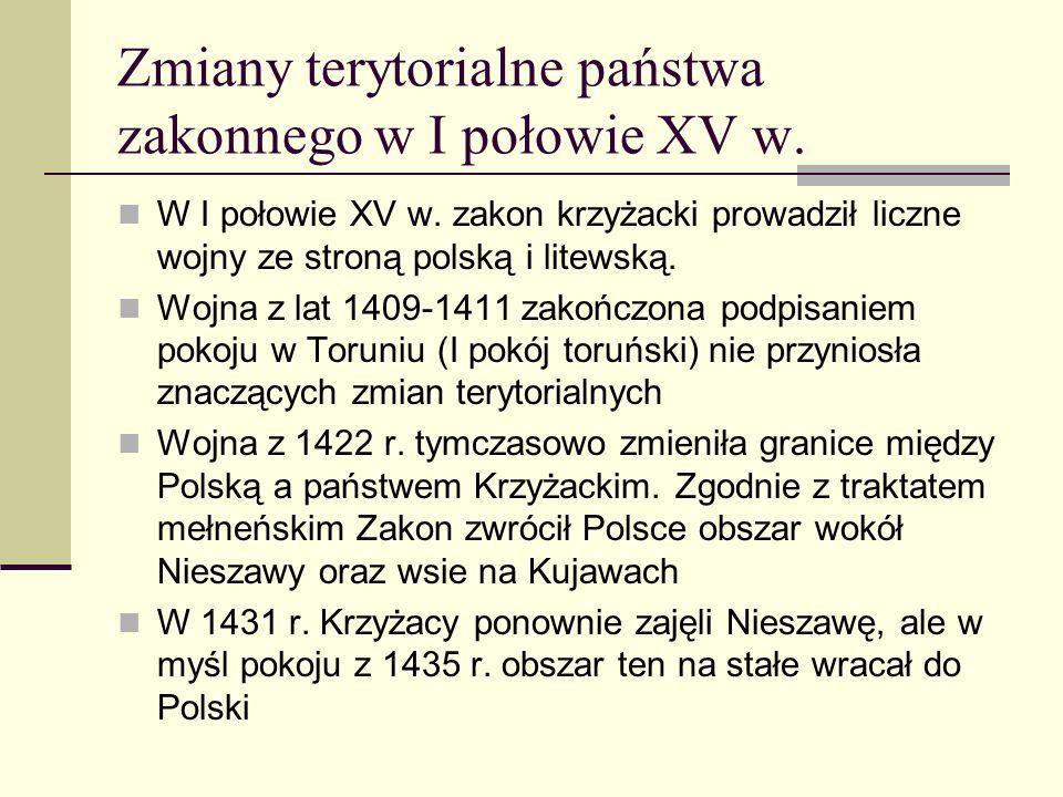 Zmiany terytorialne państwa zakonnego w I połowie XV w. W I połowie XV w. zakon krzyżacki prowadził liczne wojny ze stroną polską i litewską. Wojna z