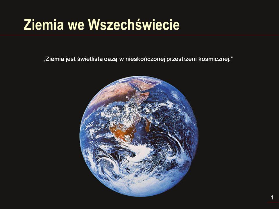 2 Wszechświat WSZECHŚWIAT, po grecku kosmos, określić można najkrócej słowem: wszystko.