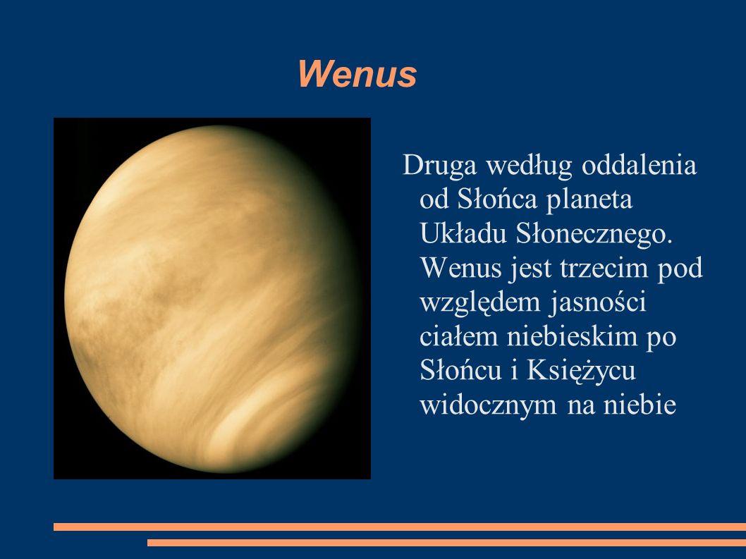 Wenus Druga według oddalenia od Słońca planeta Układu Słonecznego.