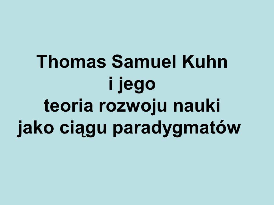 Thomas Samuel Kuhn i jego teoria rozwoju nauki jako ciągu paradygmatów