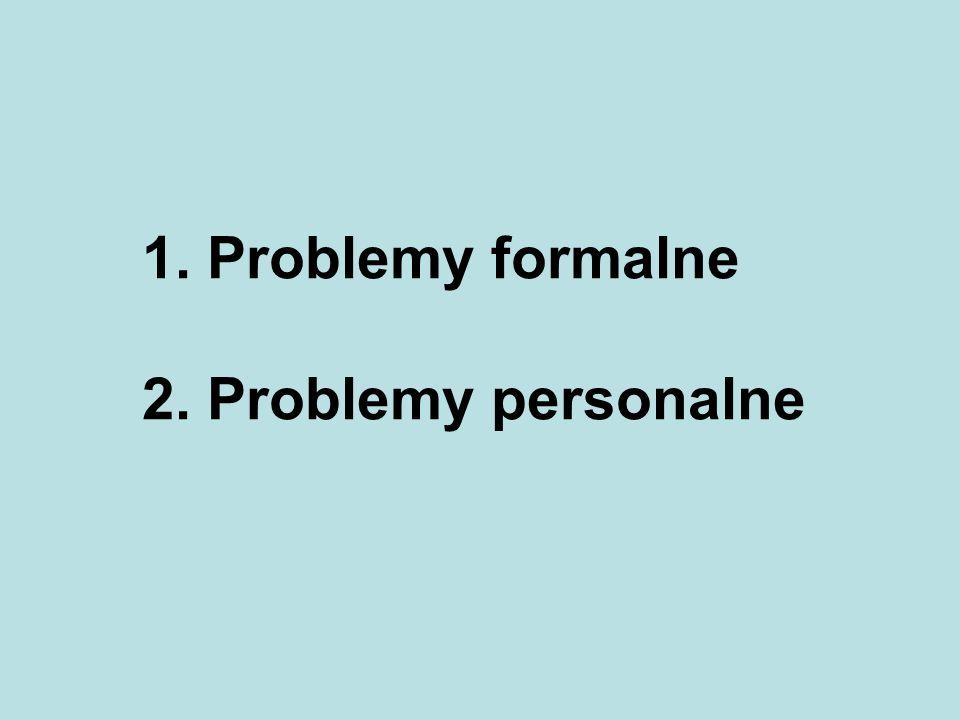 1. Problemy formalne 2. Problemy personalne