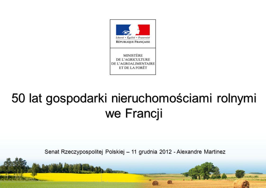 50 lat gospodarki nieruchomościami rolnymi we Francji Senat Rzeczypospolitej Polskiej – 11 grudnia 2012 - Alexandre Martinez