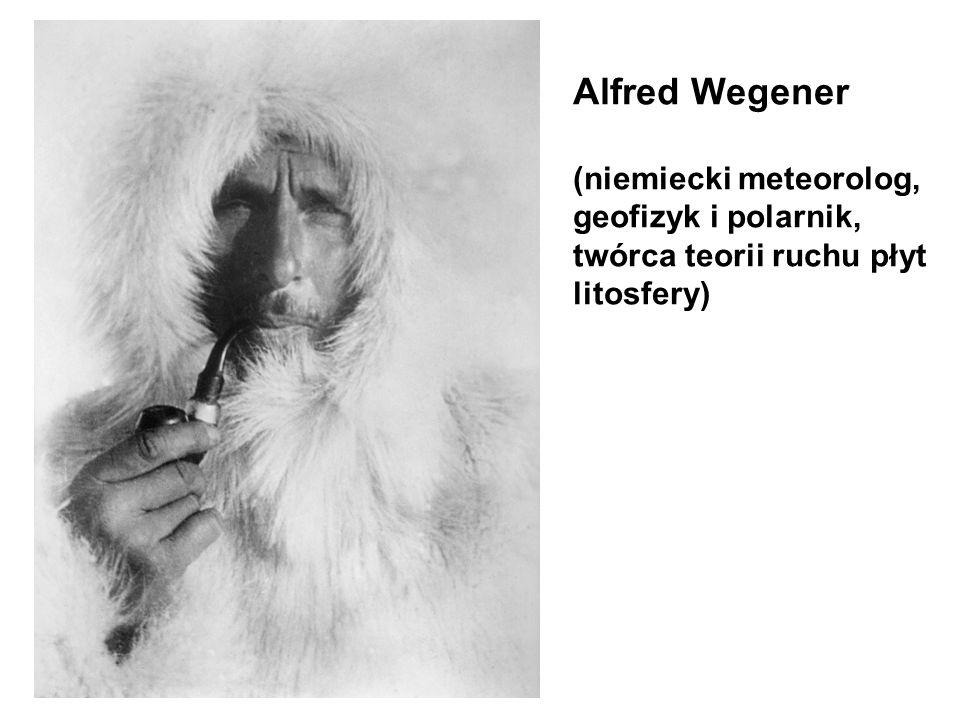 Alfred Wegener (niemiecki meteorolog, geofizyk i polarnik, twórca teorii ruchu płyt litosfery)