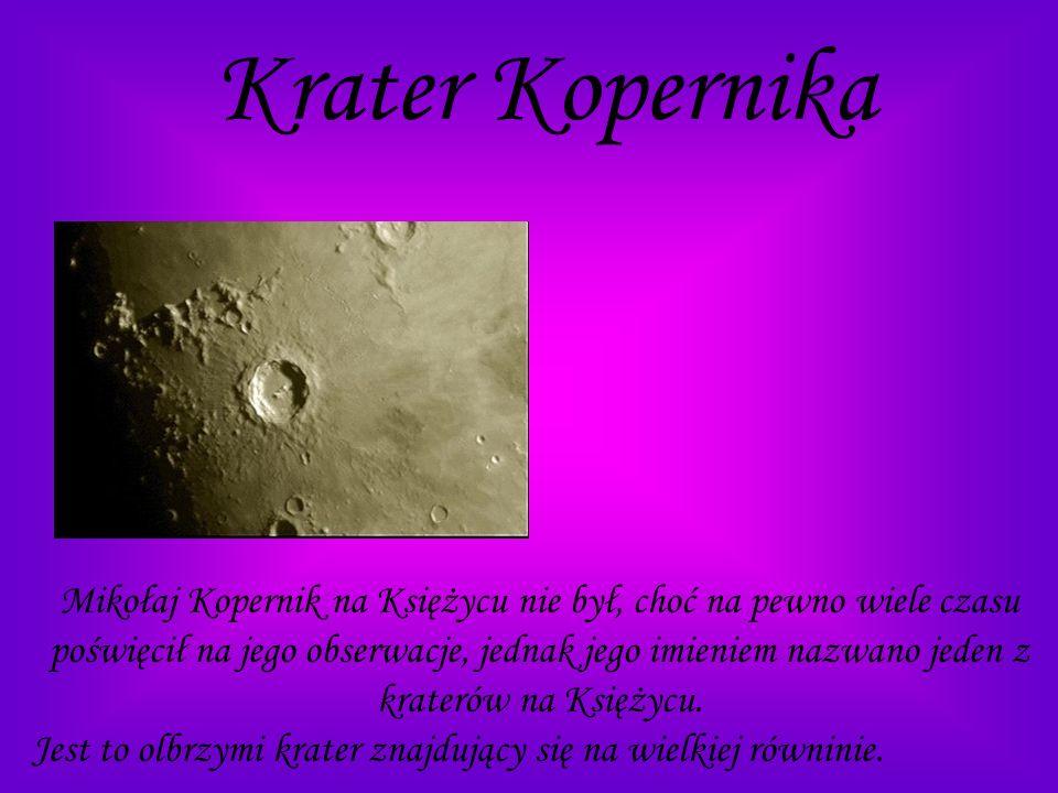 Krater Kopernika Mikołaj Kopernik na Księżycu nie był, choć na pewno wiele czasu poświęcił na jego obserwacje, jednak jego imieniem nazwano jeden z kr