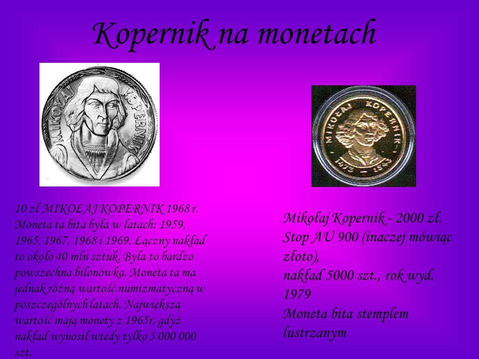 Kopernik na monetach 10 zł MIKOŁAJ KOPERNIK 1968 r. Moneta ta bita była w latach: 1959, 1965, 1967, 1968 i 1969. Łączny nakład to około 40 mln sztuk.