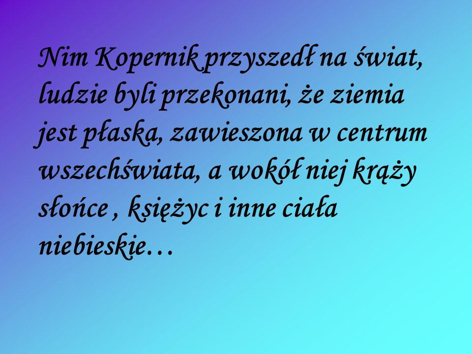 Kopernik urodził się w Toruniu.