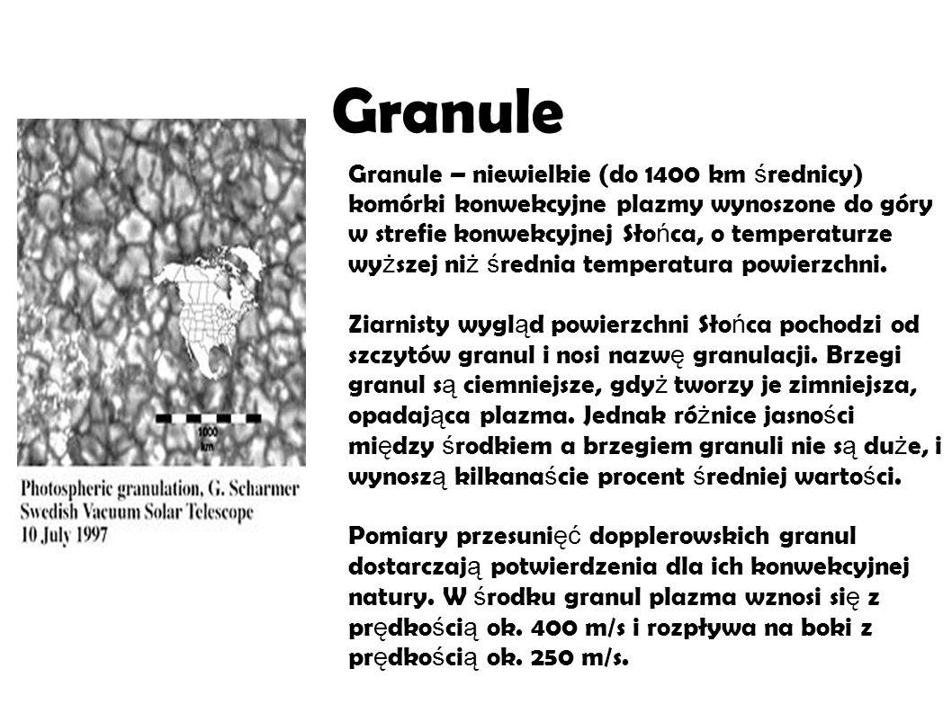 Granule – niewielkie (do 1400 km ś rednicy) komórki konwekcyjne plazmy wynoszone do góry w strefie konwekcyjnej Sło ń ca, o temperaturze wy ż szej ni ż ś rednia temperatura powierzchni.