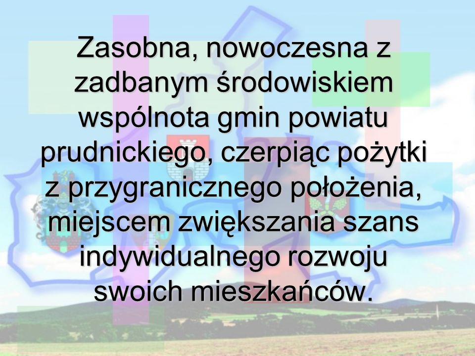 Zasobna, nowoczesna z zadbanym środowiskiem wspólnota gmin powiatu prudnickiego, czerpiąc pożytki z przygranicznego położenia, miejscem zwiększania szans indywidualnego rozwoju swoich mieszkańców.