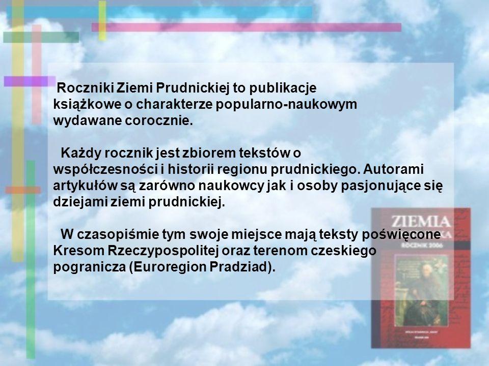 Roczniki Ziemi Prudnickiej to publikacje książkowe o charakterze popularno-naukowym wydawane corocznie.