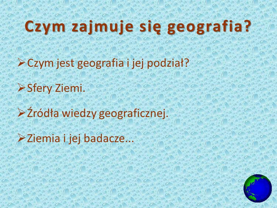 Czym zajmuje się geografia.Czym jest geografia i jej podział.