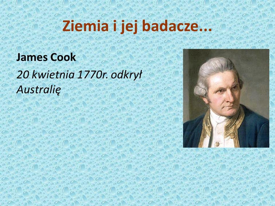 James Cook 20 kwietnia 1770r. odkrył Australię Ziemia i jej badacze...