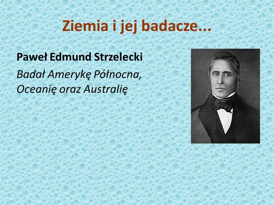 Paweł Edmund Strzelecki Badał Amerykę Północna, Oceanię oraz Australię Ziemia i jej badacze...