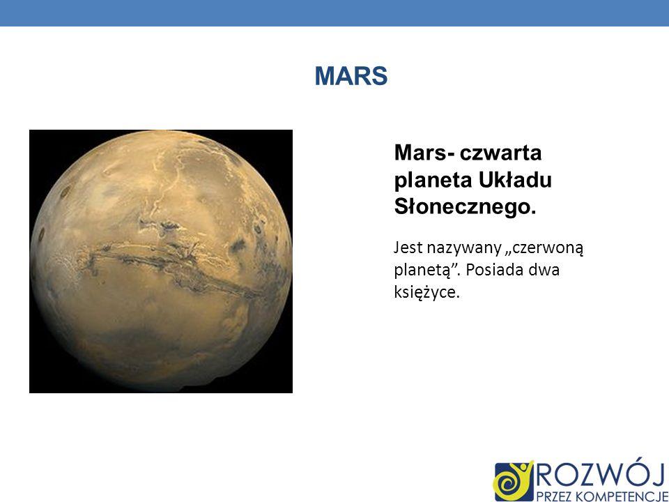 MARS Mars- czwarta planeta Układu Słonecznego. Jest nazywany czerwoną planetą. Posiada dwa księżyce.
