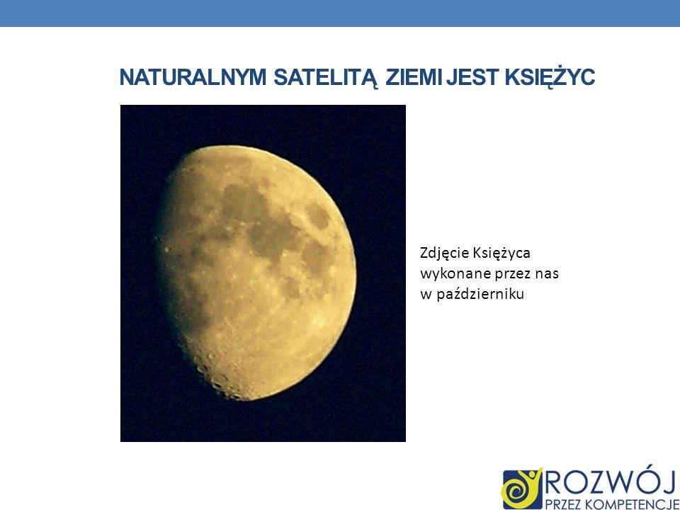 NATURALNYM SATELITĄ ZIEMI JEST KSIĘŻYC Zdjęcie Księżyca wykonane przez nas w październiku