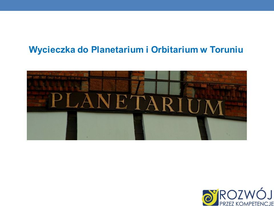 Wycieczka do Planetarium i Orbitarium w Toruniu