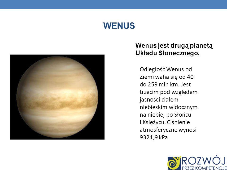 WENUS Wenus jest drugą planetą Układu Słonecznego. Odległość Wenus od Ziemi waha się od 40 do 259 mln km. Jest trzecim pod względem jasności ciałem ni