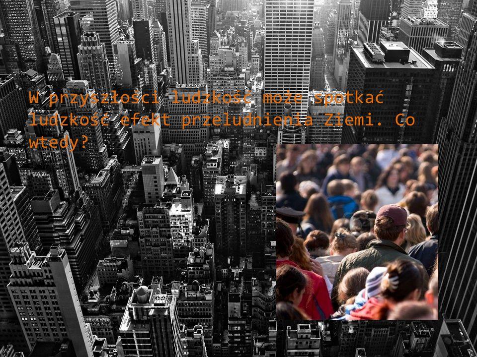 Wiele ludzi zmuszonych będzie opuścić Ziemię, kolebkę swojego istnienia…