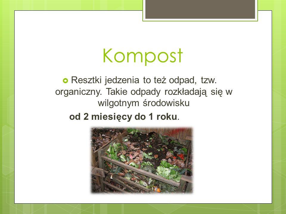Kompost Resztki jedzenia to też odpad, tzw. organiczny. Takie odpady rozkładają się w wilgotnym środowisku od 2 miesięcy do 1 roku.