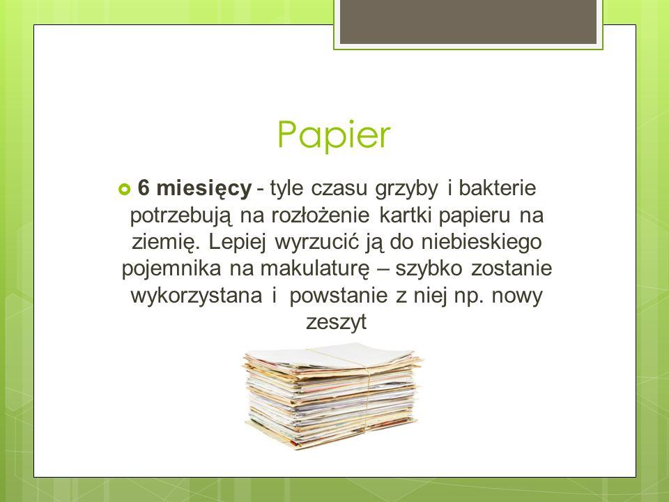 Papier 6 miesięcy - tyle czasu grzyby i bakterie potrzebują na rozłożenie kartki papieru na ziemię. Lepiej wyrzucić ją do niebieskiego pojemnika na ma