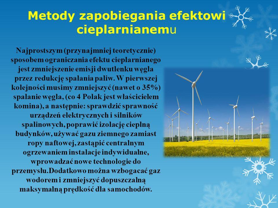 Metody zapobiegania efektowi cieplarnianemu Najprostszym (przynajmniej teoretycznie) sposobem ograniczania efektu cieplarnianego jest zmniejszenie emi
