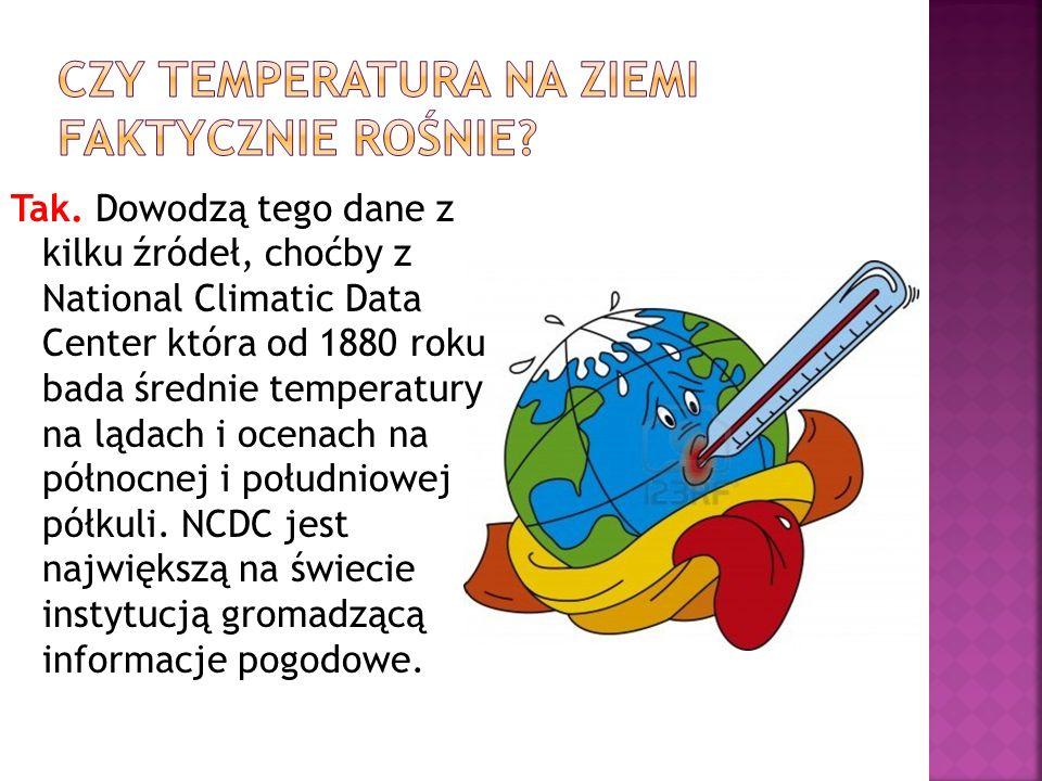 Tak. Dowodzą tego dane z kilku źródeł, choćby z National Climatic Data Center która od 1880 roku bada średnie temperatury na lądach i ocenach na półno
