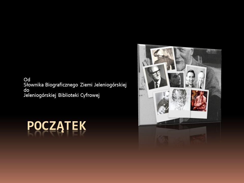 Od Słownika Biograficznego Ziemi Jeleniogórskiej do Jeleniogórskiej Biblioteki Cyfrowej