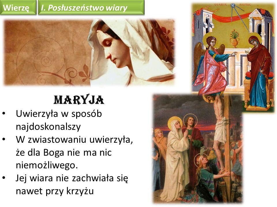 Wierzę I. Posłuszeństwo wiary Maryja Uwierzyła w sposób najdoskonalszy W zwiastowaniu uwierzyła, że dla Boga nie ma nic niemożliwego. Jej wiara nie za
