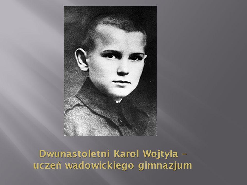 Dwunastoletni Karol Wojty ł a – ucze ń wadowickiego gimnazjum