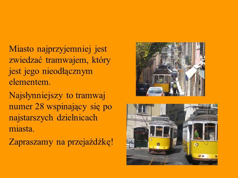 Miasto najprzyjemniej jest zwiedzać tramwajem, który jest jego nieodłącznym elementem. Najsłynniejszy to tramwaj numer 28 wspinający się po najstarszy