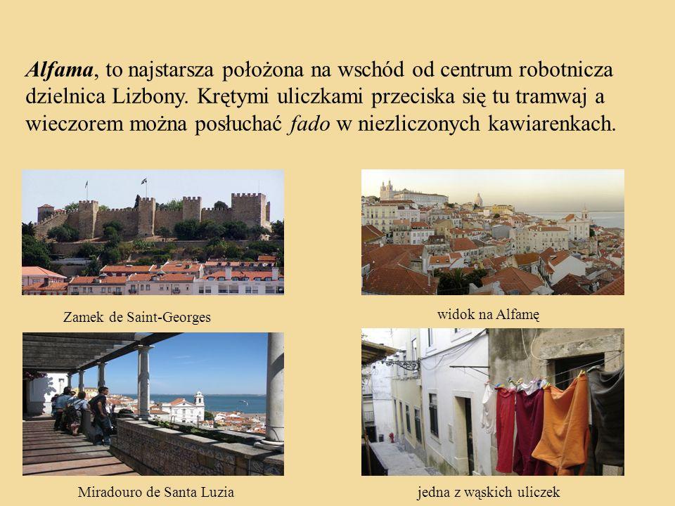 Alfama, to najstarsza położona na wschód od centrum robotnicza dzielnica Lizbony. Krętymi uliczkami przeciska się tu tramwaj a wieczorem można posłuch