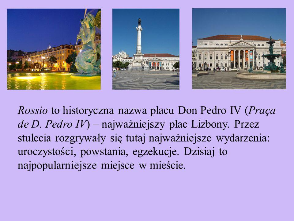 Rossio to historyczna nazwa placu Don Pedro IV (Praça de D. Pedro IV) – najważniejszy plac Lizbony. Przez stulecia rozgrywały się tutaj najważniejsze