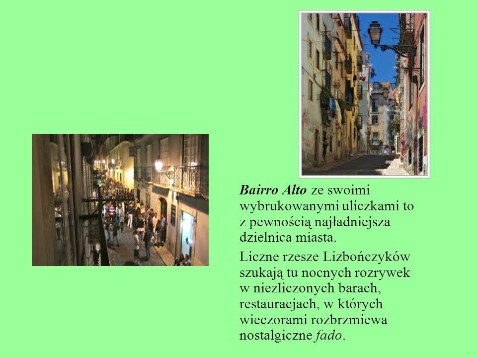 Bairro Alto ze swoimi wybrukowanymi uliczkami to z pewnością najładniejsza dzielnica miasta. Liczne rzesze Lizbończyków szukają tu nocnych rozrywek w