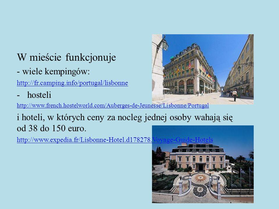 W mieście funkcjonuje - wiele kempingów: http://fr.camping.info/portugal/lisbonne -hosteli http://www.french.hostelworld.com/Auberges-de-Jeunesse/Lisb