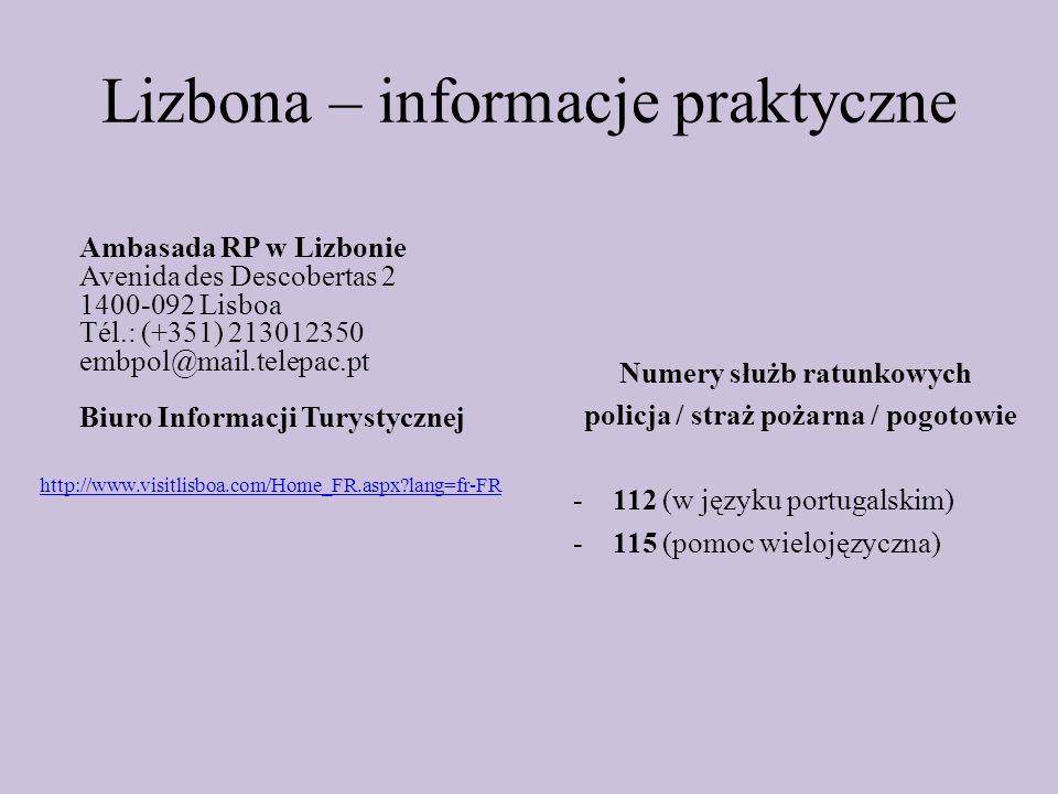 Lizbona – informacje praktyczne Ambasada RP w Lizbonie Avenida des Descobertas 2 1400-092 Lisboa Tél.: (+351) 213012350 embpol@mail.telepac.pt Biuro I