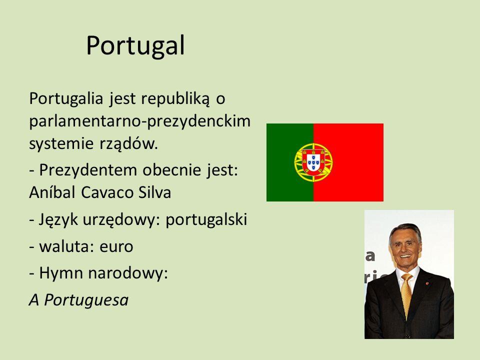 Portugal Portugalia jest republiką o parlamentarno-prezydenckim systemie rządów. - Prezydentem obecnie jest: Aníbal Cavaco Silva - Język urzędowy: por