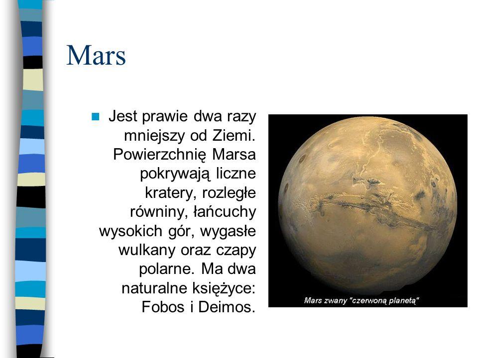 Mars Jest prawie dwa razy mniejszy od Ziemi. Powierzchnię Marsa pokrywają liczne kratery, rozległe równiny, łańcuchy wysokich gór, wygasłe wulkany ora