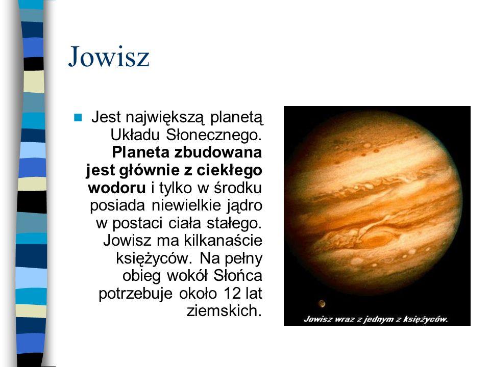Jowisz Jest największą planetą Układu Słonecznego. Planeta zbudowana jest głównie z ciekłego wodoru i tylko w środku posiada niewielkie jądro w postac