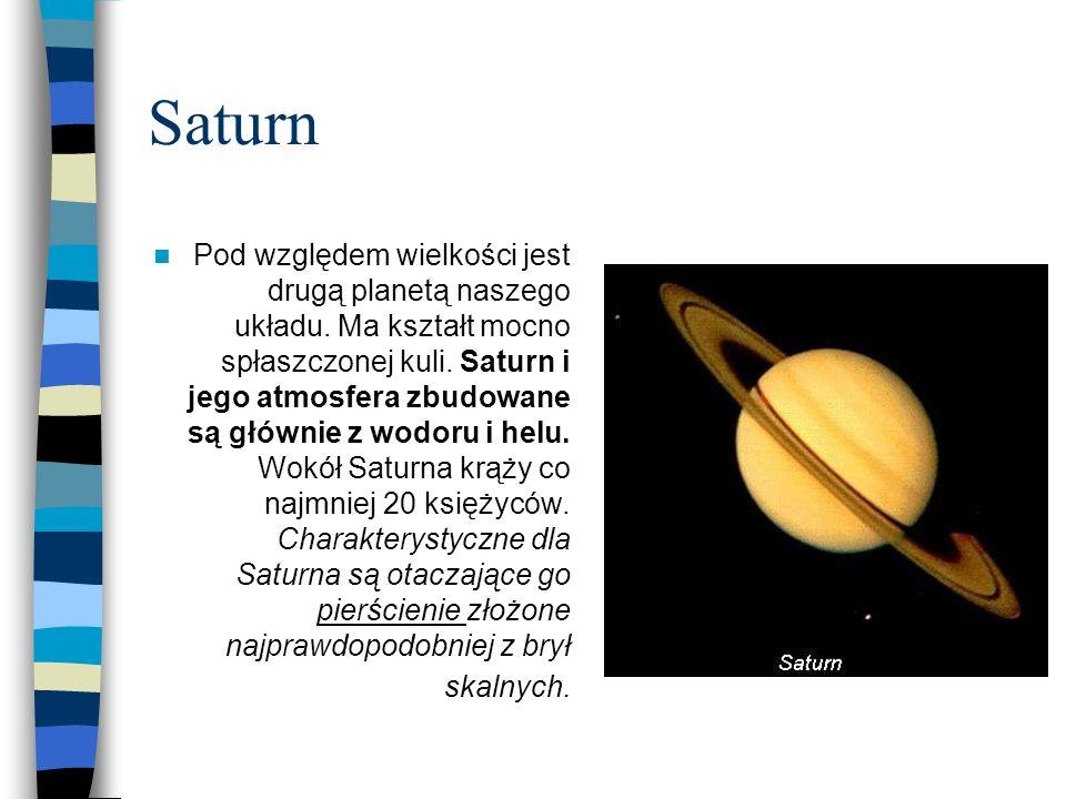 Saturn Pod względem wielkości jest drugą planetą naszego układu. Ma kształt mocno spłaszczonej kuli. Saturn i jego atmosfera zbudowane są głównie z wo