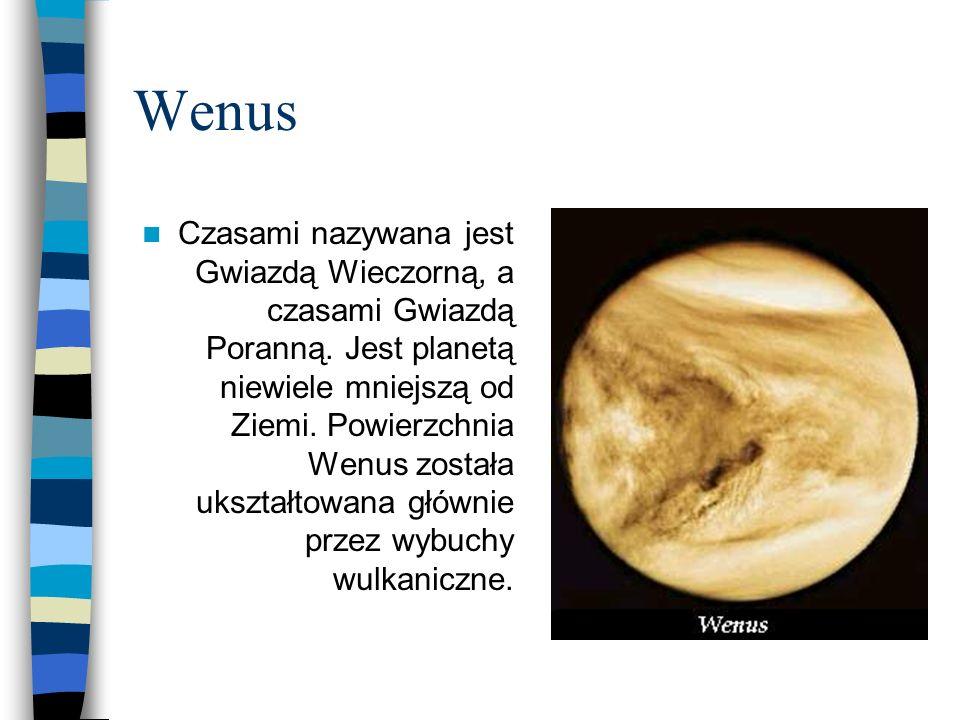Wenus Czasami nazywana jest Gwiazdą Wieczorną, a czasami Gwiazdą Poranną. Jest planetą niewiele mniejszą od Ziemi. Powierzchnia Wenus została ukształt