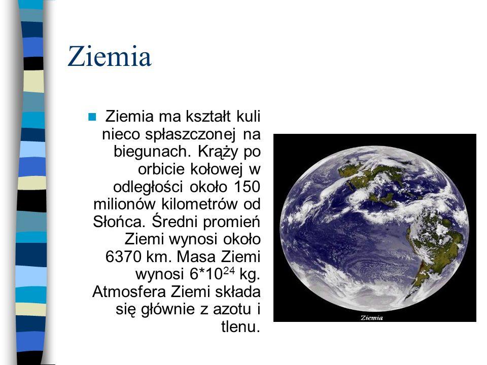 Ziemia Ziemia ma kształt kuli nieco spłaszczonej na biegunach. Krąży po orbicie kołowej w odległości około 150 milionów kilometrów od Słońca. Średni p