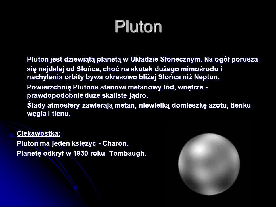 Pluton Pluton jest dziewiątą planetą w Układzie Słonecznym. Na ogół porusza się najdalej od Słońca, choć na skutek dużego mimośrodu i nachylenia orbit