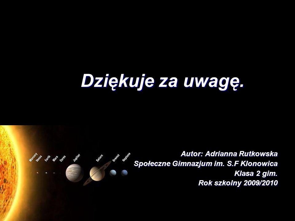 Dziękuje za uwagę. Autor: Adrianna Rutkowska Społeczne Gimnazjum im. S.F Klonowica Klasa 2 gim. Rok szkolny 2009/2010