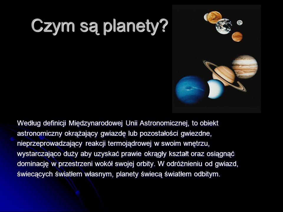 Czym są planety? Według definicji Międzynarodowej Unii Astronomicznej, to obiekt astronomiczny okrążający gwiazdę lub pozostałości gwiezdne, nieprzepr
