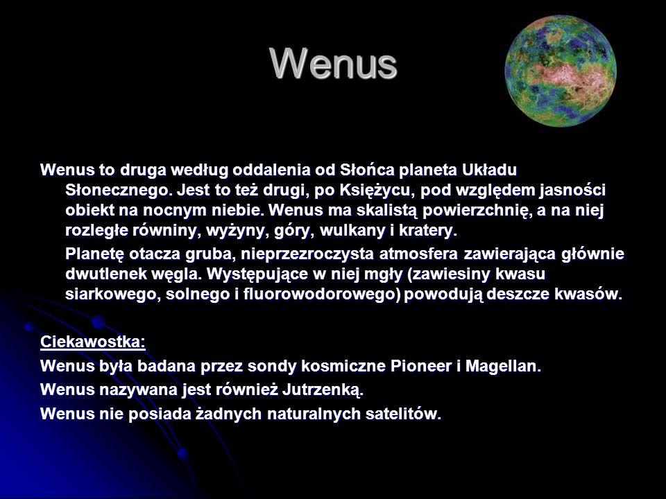 Wenus Wenus to druga według oddalenia od Słońca planeta Układu Słonecznego. Jest to też drugi, po Księżycu, pod względem jasności obiekt na nocnym nie