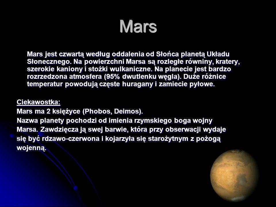 Mars Mars jest czwartą według oddalenia od Słońca planetą Układu Słonecznego. Na powierzchni Marsa są rozległe równiny, kratery, szerokie kaniony i st