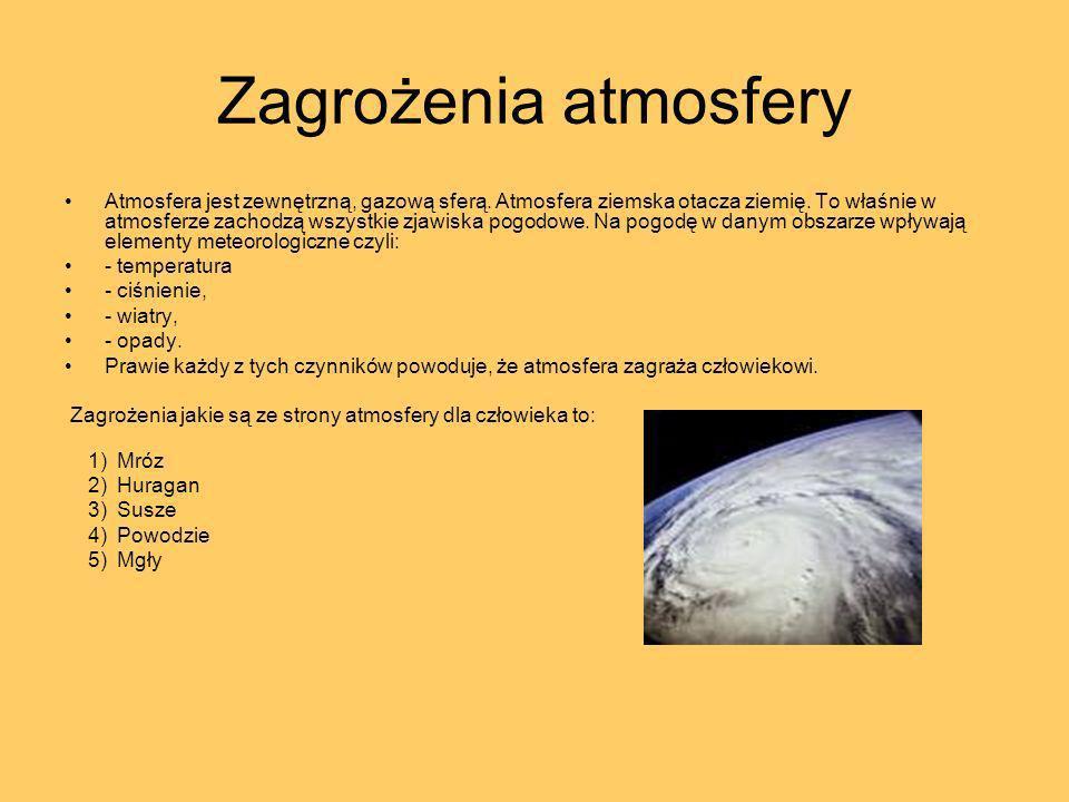 Zagrożenia atmosfery Atmosfera jest zewnętrzną, gazową sferą. Atmosfera ziemska otacza ziemię. To właśnie w atmosferze zachodzą wszystkie zjawiska pog