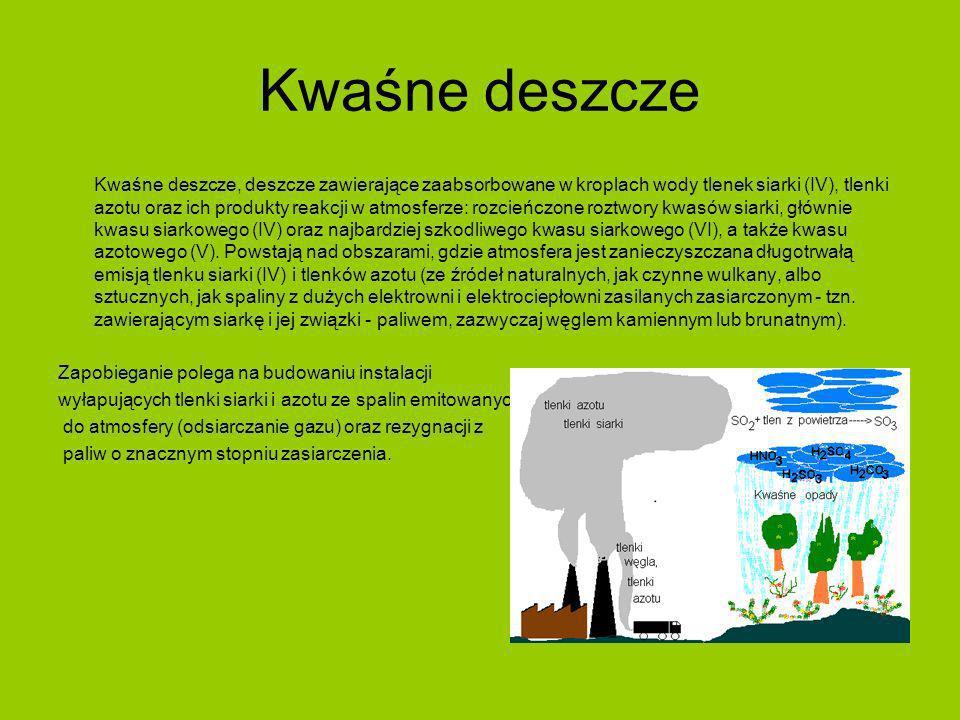 Kwaśne deszcze Kwaśne deszcze, deszcze zawierające zaabsorbowane w kroplach wody tlenek siarki (IV), tlenki azotu oraz ich produkty reakcji w atmosfer