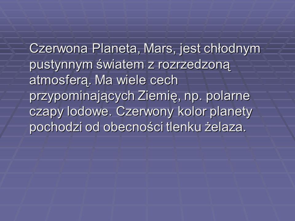 Czerwona Planeta, Mars, jest chłodnym pustynnym światem z rozrzedzoną atmosferą. Ma wiele cech przypominających Ziemię, np. polarne czapy lodowe. Czer