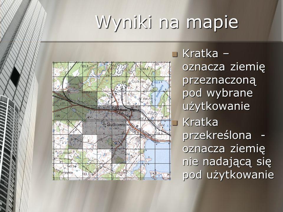 Wyniki na mapie Kratka – oznacza ziemię przeznaczoną pod wybrane użytkowanie Kratka przekreślona - oznacza ziemię nie nadającą się pod użytkowanie
