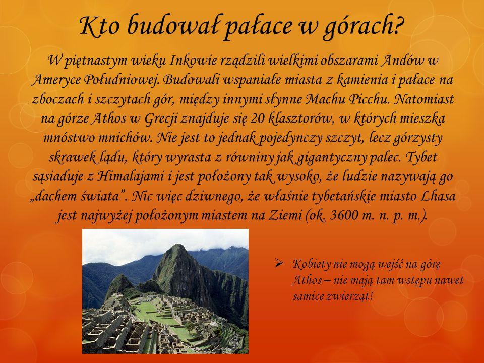 Kto budował pałace w górach? W piętnastym wieku Inkowie rządzili wielkimi obszarami Andów w Ameryce Południowej. Budowali wspaniałe miasta z kamienia